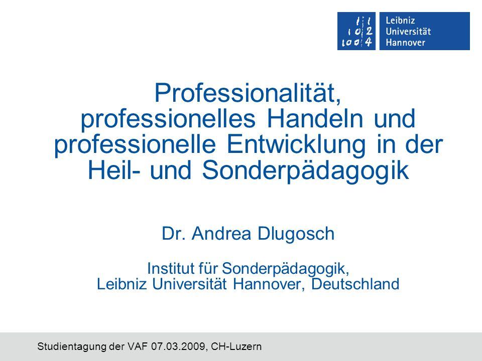 Studientagung der VAF 07.03.2009, CH-Luzern Professionalität, professionelles Handeln und professionelle Entwicklung in der Heil- und Sonderpädagogik Dr.