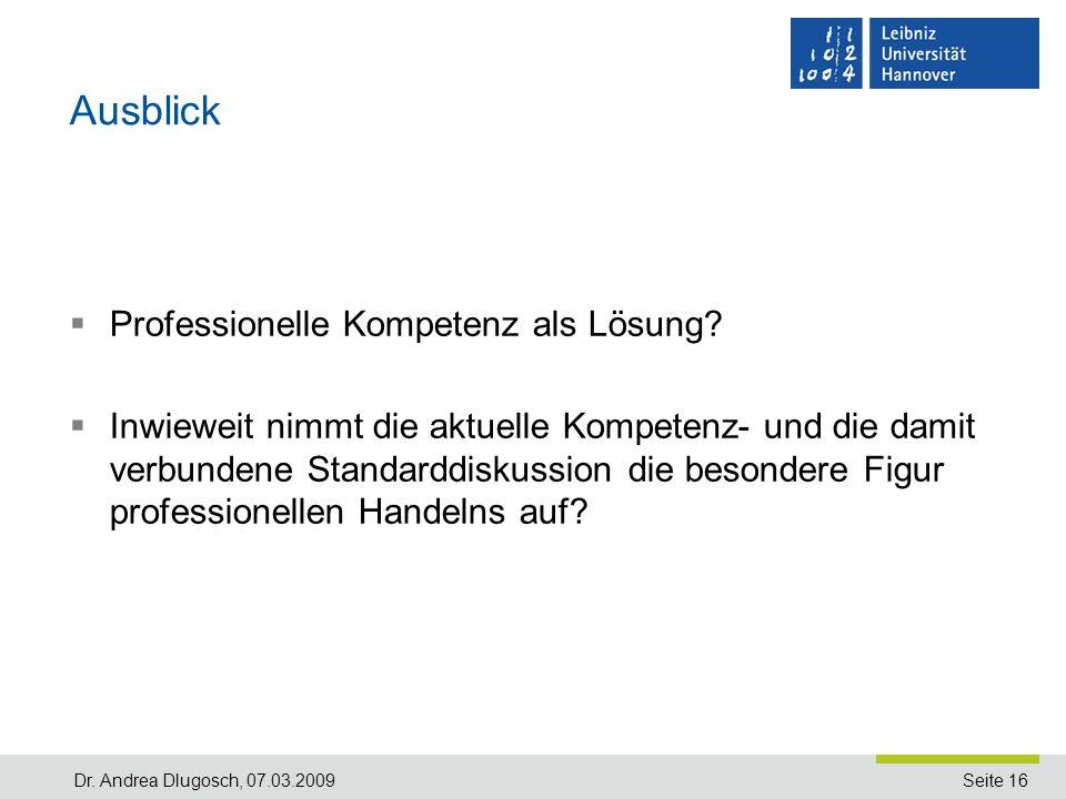 Seite 16Dr.Andrea Dlugosch, 07.03.2009 Ausblick Professionelle Kompetenz als Lösung.