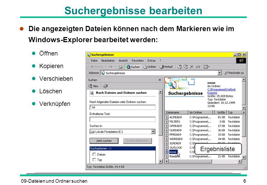 09-Dateien und Ordner suchen7 Suche speichern und neue Suche starten l Suchbedingungen speichern l DATEI - SUCHE SPEICHERN Die Suchdatei wird ohne Ergebnisse auf dem Desktop abgelegt.