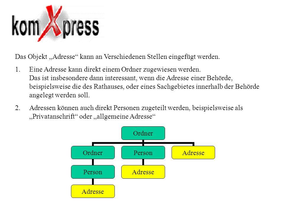 Ordner Person Adresse Person Adresse Das Objekt Adresse kann an Verschiedenen Stellen eingefügt werden. 1.Eine Adresse kann direkt einem Ordner zugewi