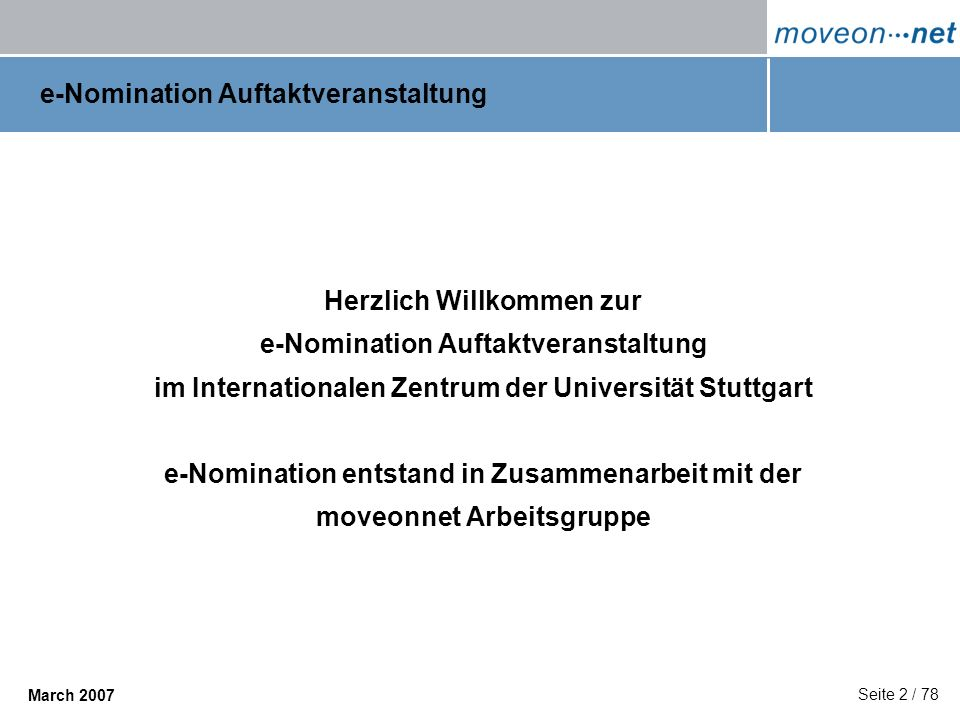 Seite 33 / 78 March 2007 e-Nomination - Bilanz der TU Darmstadt HS Studenten e-Nominations66 194 Acknowledged6 19 Accepted2 6 Refused0 0 Cancelled0 0 e-Nominations gesendet am 16.3.07