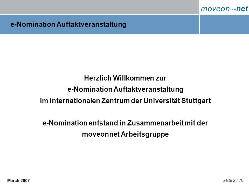 Seite 2 / 78 March 2007 e-Nomination Auftaktveranstaltung Herzlich Willkommen zur e-Nomination Auftaktveranstaltung im Internationalen Zentrum der Uni