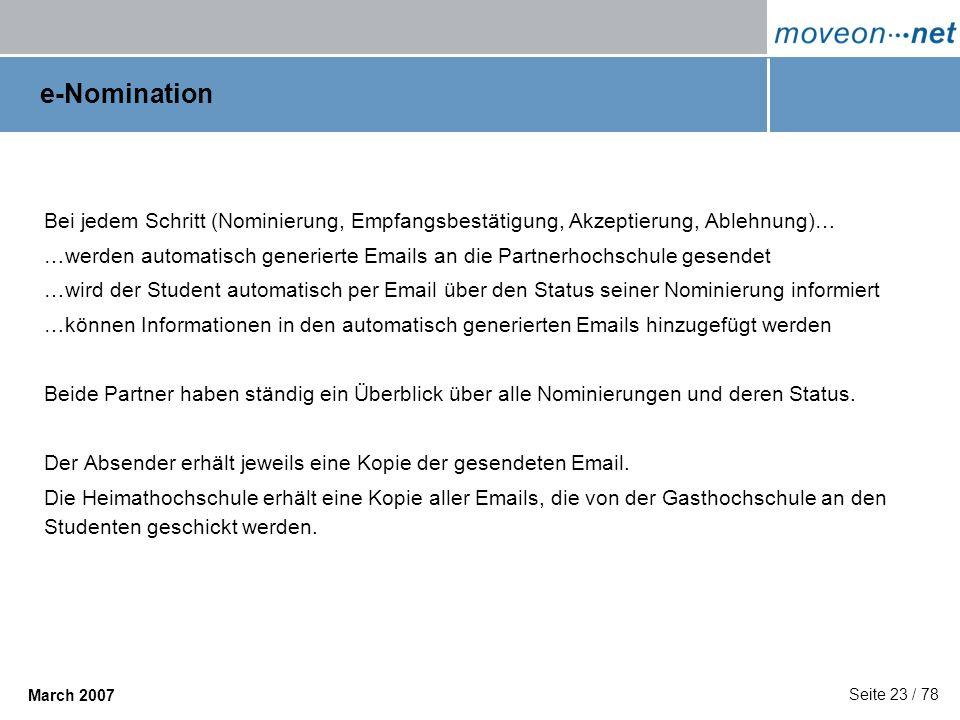 Seite 23 / 78 March 2007 e-Nomination Bei jedem Schritt (Nominierung, Empfangsbestätigung, Akzeptierung, Ablehnung)… …werden automatisch generierte Em