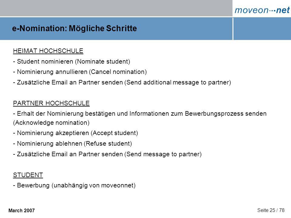 Seite 25 / 78 March 2007 e-Nomination: Mögliche Schritte HEIMAT HOCHSCHULE - Student nominieren (Nominate student) - Nominierung annullieren (Cancel n
