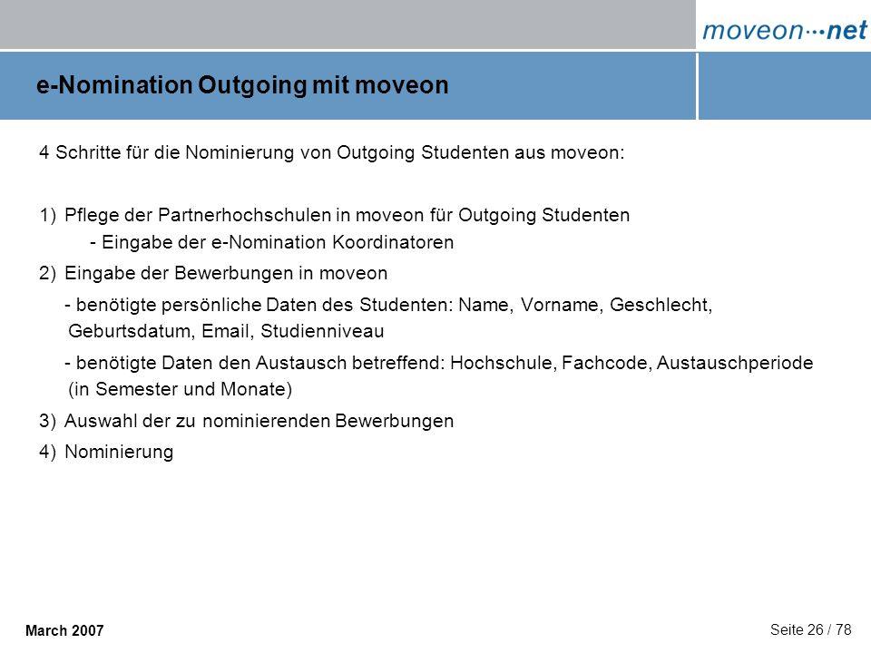 Seite 26 / 78 March 2007 e-Nomination Outgoing mit moveon 4 Schritte für die Nominierung von Outgoing Studenten aus moveon: 1)Pflege der Partnerhochsc