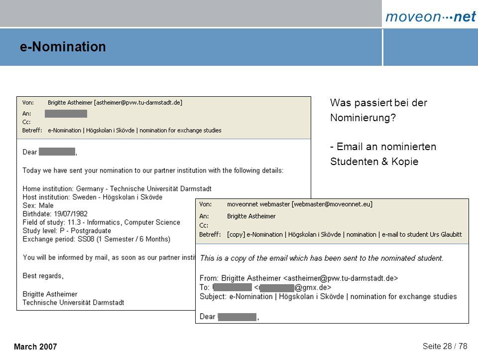 Seite 28 / 78 March 2007 e-Nomination Was passiert bei der Nominierung? - Email an nominierten Studenten & Kopie
