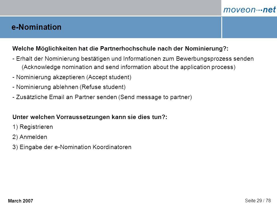 Seite 29 / 78 March 2007 e-Nomination Welche Möglichkeiten hat die Partnerhochschule nach der Nominierung?: - Erhalt der Nominierung bestätigen und In