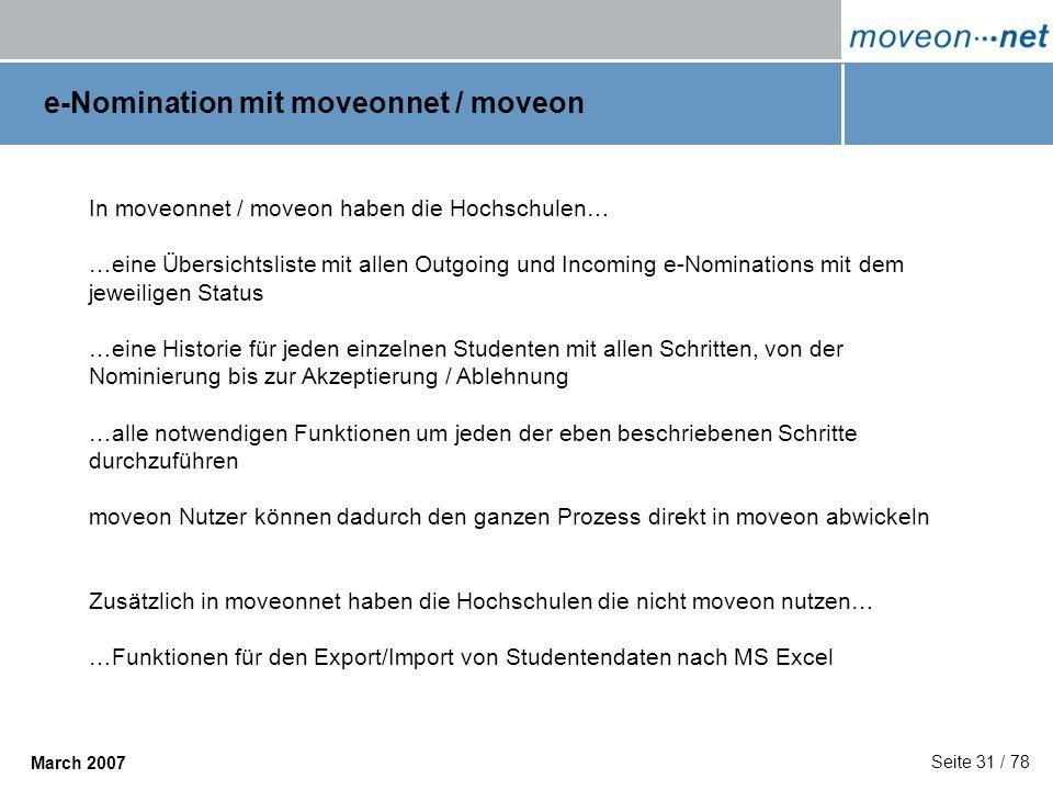 Seite 31 / 78 March 2007 e-Nomination mit moveonnet / moveon In moveonnet / moveon haben die Hochschulen… …eine Übersichtsliste mit allen Outgoing und
