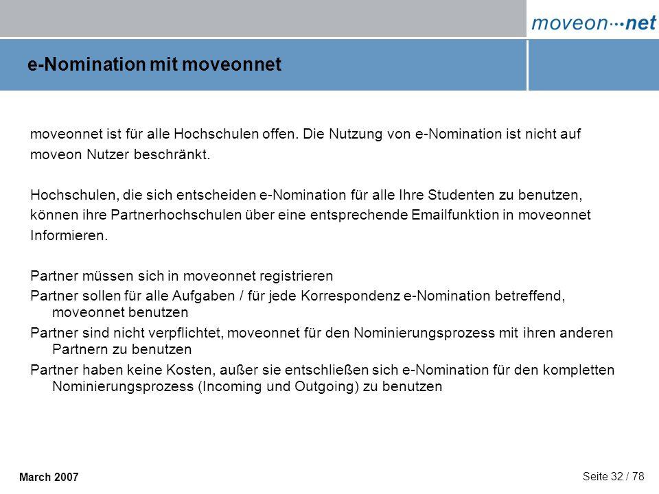 Seite 32 / 78 March 2007 e-Nomination mit moveonnet moveonnet ist für alle Hochschulen offen. Die Nutzung von e-Nomination ist nicht auf moveon Nutzer