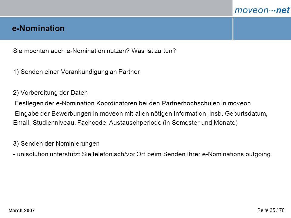 Seite 35 / 78 March 2007 e-Nomination Sie möchten auch e-Nomination nutzen? Was ist zu tun? 1) Senden einer Vorankündigung an Partner 2) Vorbereitung