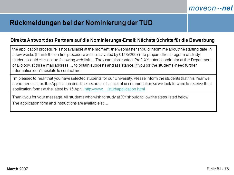 Seite 51 / 78 March 2007 Rückmeldungen bei der Nominierung der TUD Direkte Antwort des Partners auf die Nominierungs-Email: Nächste Schritte für die B