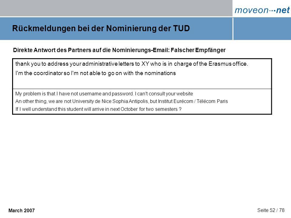 Seite 52 / 78 March 2007 Rückmeldungen bei der Nominierung der TUD Direkte Antwort des Partners auf die Nominierungs-Email: Falscher Empfänger thank y