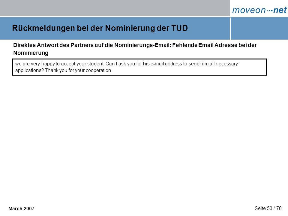 Seite 53 / 78 March 2007 Rückmeldungen bei der Nominierung der TUD Direktes Antwort des Partners auf die Nominierungs-Email: Fehlende Email Adresse be