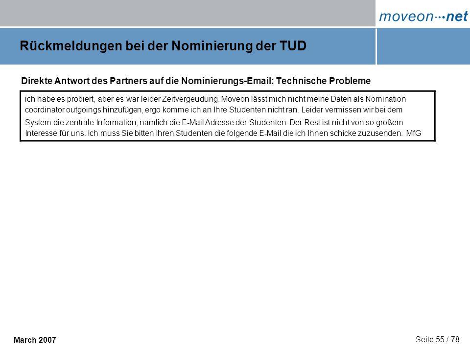 Seite 55 / 78 March 2007 Rückmeldungen bei der Nominierung der TUD Direkte Antwort des Partners auf die Nominierungs-Email: Technische Probleme ich ha