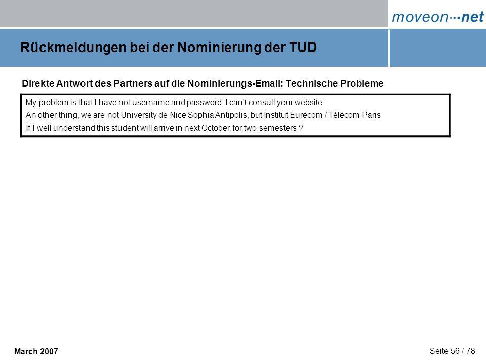 Seite 56 / 78 March 2007 Rückmeldungen bei der Nominierung der TUD Direkte Antwort des Partners auf die Nominierungs-Email: Technische Probleme My pro
