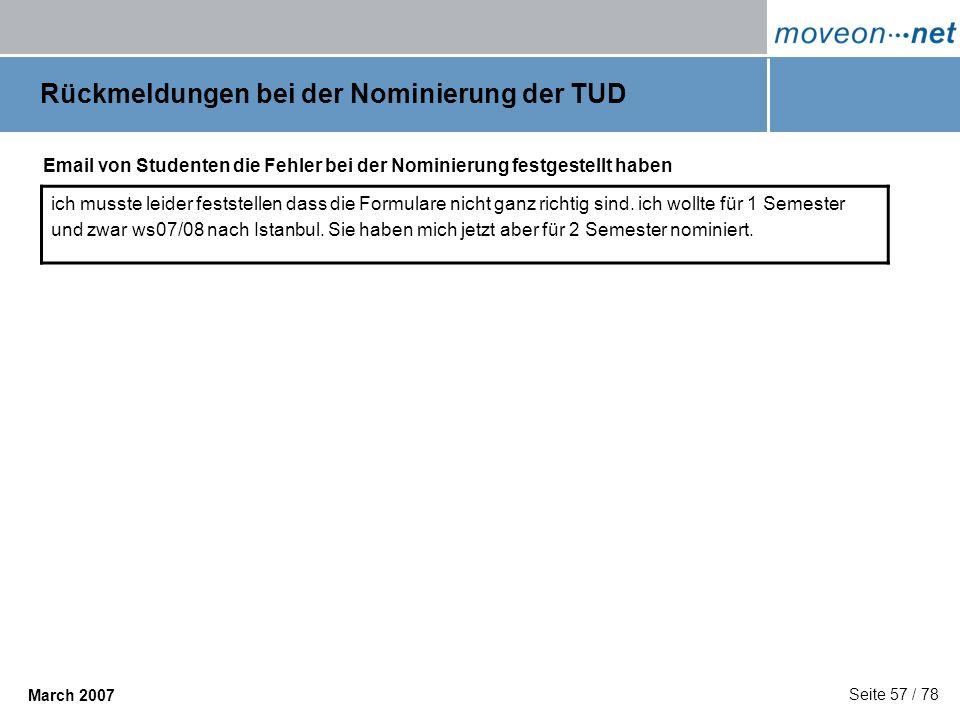 Seite 57 / 78 March 2007 Rückmeldungen bei der Nominierung der TUD Email von Studenten die Fehler bei der Nominierung festgestellt haben ich musste le