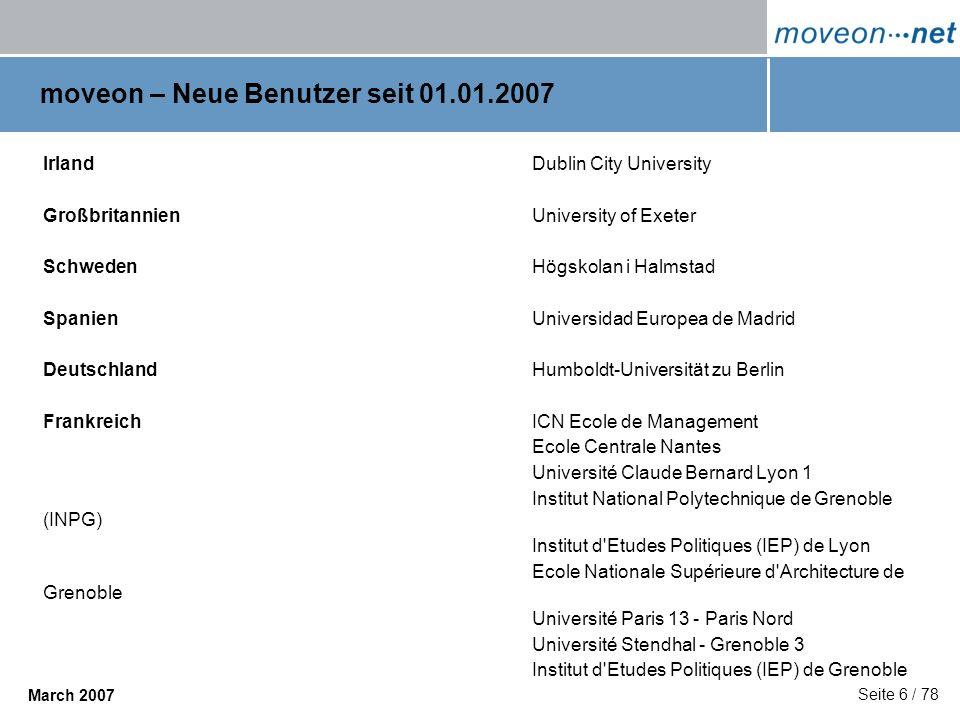 Seite 6 / 78 March 2007 moveon – Neue Benutzer seit 01.01.2007 IrlandDublin City University GroßbritannienUniversity of Exeter SchwedenHögskolan i Hal