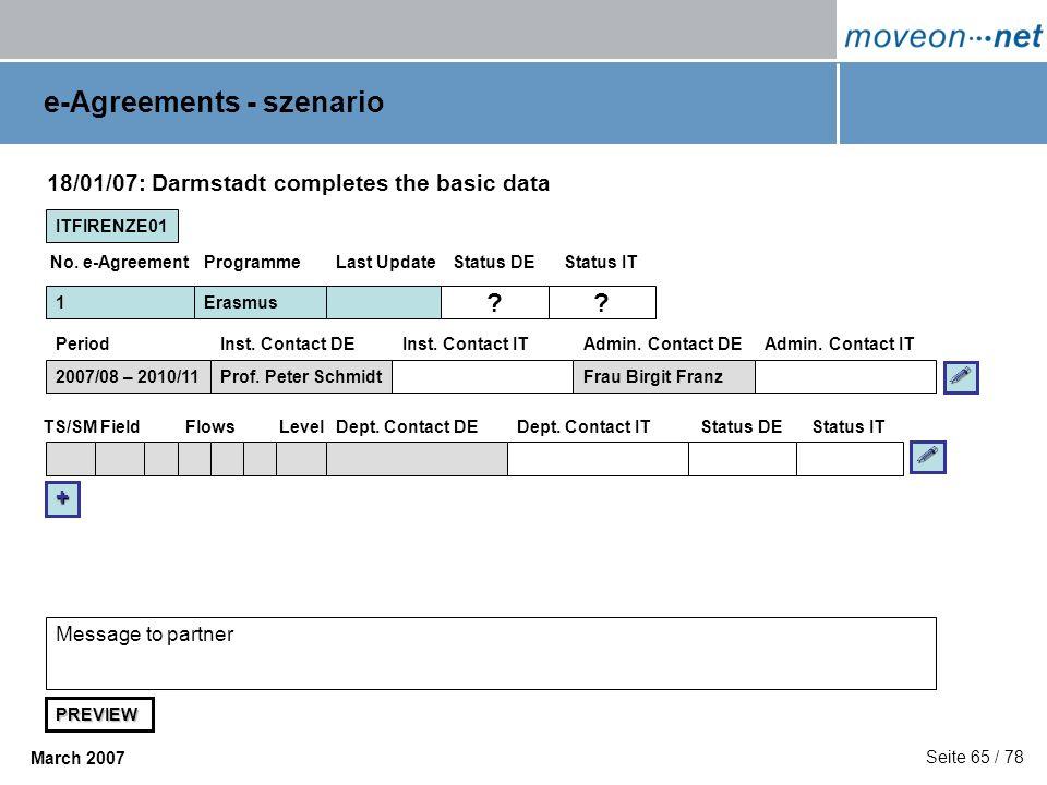 Seite 65 / 78 March 2007 e-Agreements - szenario ITFIRENZE01 1 FieldFlowsDept. Contact DEDept. Contact ITTS/SMStatus DE 18/01/07: Darmstadt completes