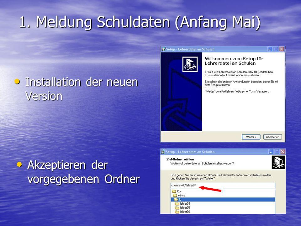 1. Meldung Schuldaten (Anfang Mai) Installation der neuen Version Installation der neuen Version Akzeptieren der vorgegebenen Ordner Akzeptieren der v