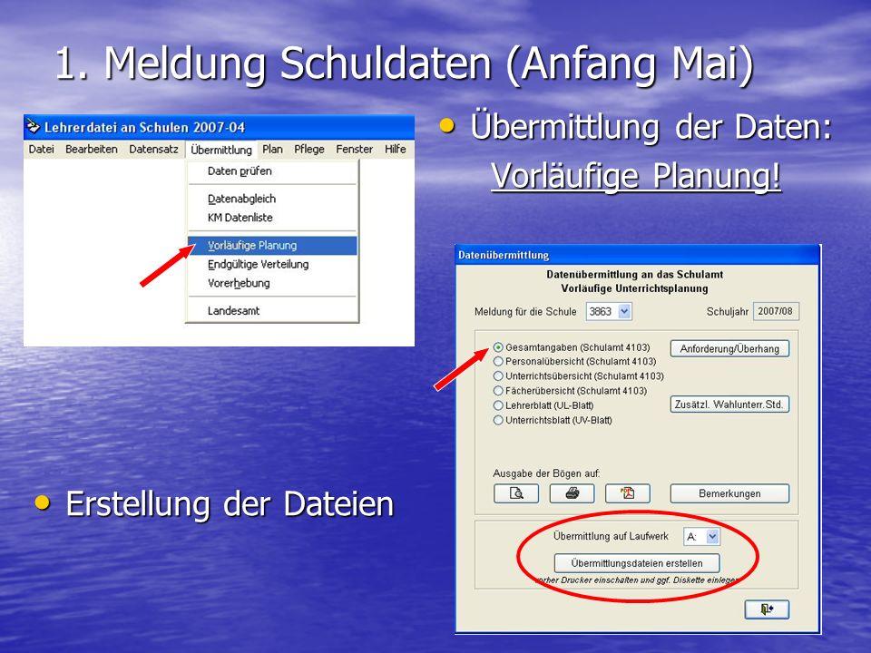 1. Meldung Schuldaten (Anfang Mai) Übermittlung der Daten: Übermittlung der Daten: Vorläufige Planung! Vorläufige Planung! Erstellung der Dateien Erst