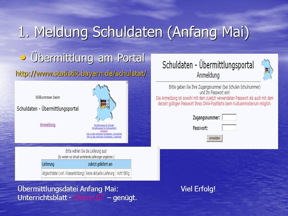 1. Meldung Schuldaten (Anfang Mai) http://www.statistik.bayern.de/schulstat/ Übermittlung am Portal Übermittlung am Portal Übermittlungsdatei Anfang M