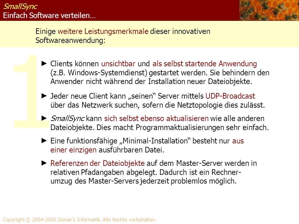 1 SmallSync Einfach Software verteilen… Einige weitere Leistungsmerkmale dieser innovativen Softwareanwendung: Copyright © 2004-2005 Ziemers Informati