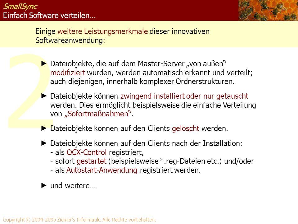 2 SmallSync Einfach Software verteilen… Einige weitere Leistungsmerkmale dieser innovativen Softwareanwendung: Copyright © 2004-2005 Ziemers Informati