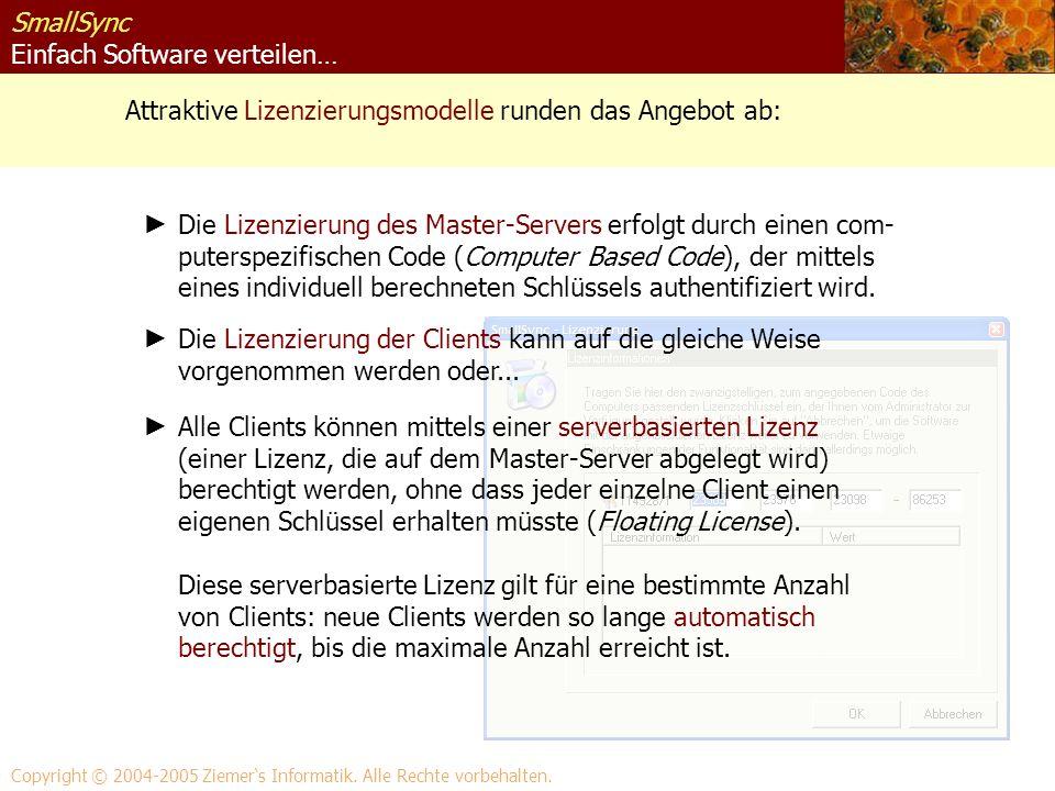 SmallSync Einfach Software verteilen… Attraktive Lizenzierungsmodelle runden das Angebot ab: Copyright © 2004-2005 Ziemers Informatik. Alle Rechte vor