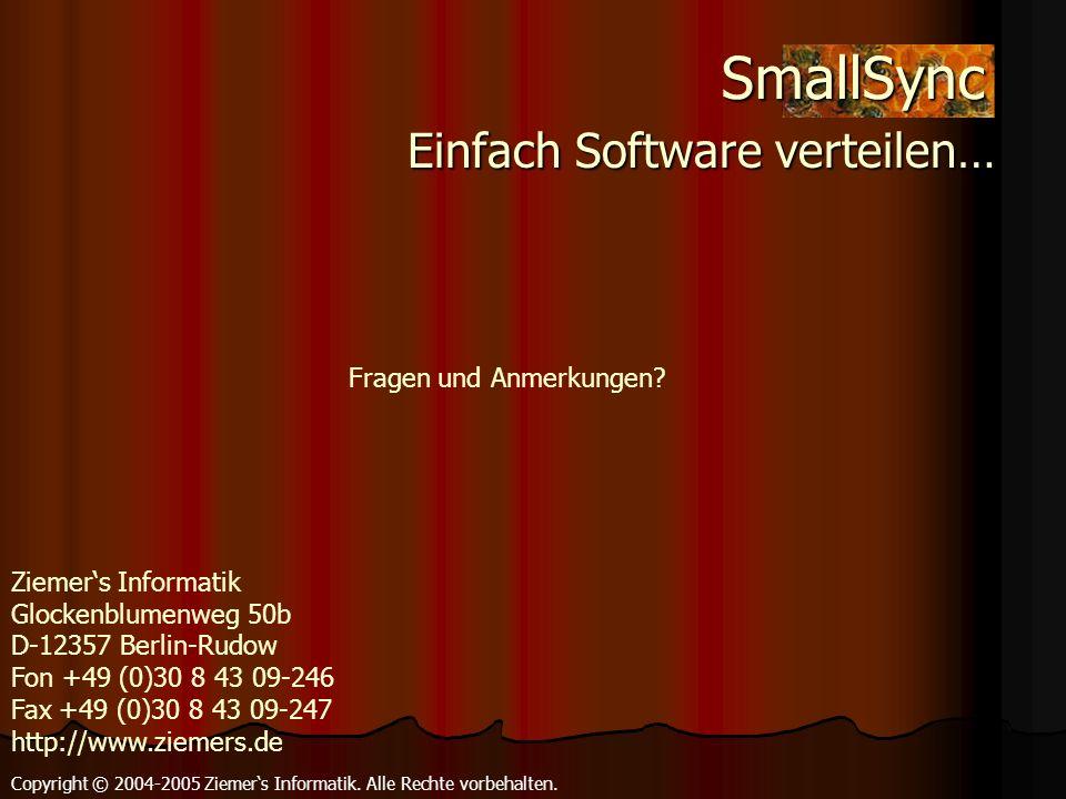 Einfach Software verteilen… Einfach Software verteilen… Copyright © 2004-2005 Ziemers Informatik. Alle Rechte vorbehalten. Fragen und Anmerkungen? Sma