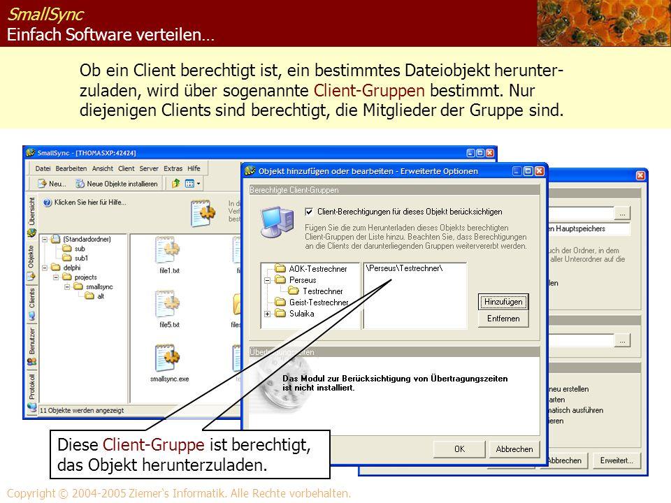 SmallSync Einfach Software verteilen… Ob ein Client berechtigt ist, ein bestimmtes Dateiobjekt herunter- zuladen, wird über sogenannte Client-Gruppen