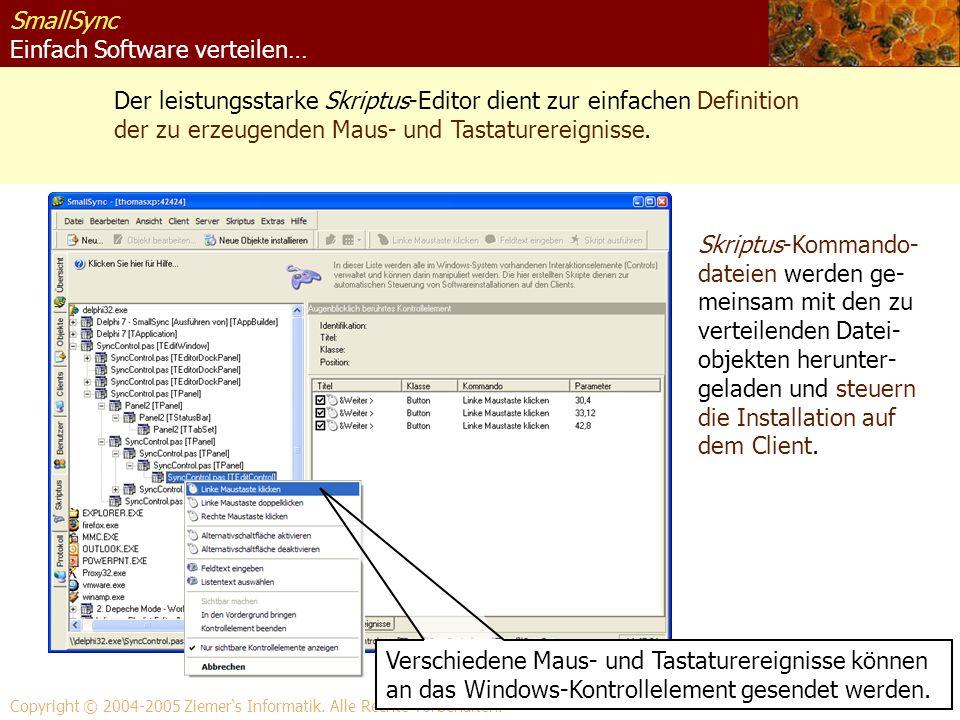 SmallSync Einfach Software verteilen… Der leistungsstarke Skriptus-Editor dient zur einfachen Definition der zu erzeugenden Maus- und Tastaturereignis