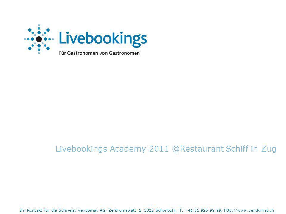 Livebookings Academy 2011 @Restaurant Schiff in Zug Ihr Kontakt für die Schweiz: Vendomat AG, Zentrumsplatz 1, 3322 Schönbühl, T.