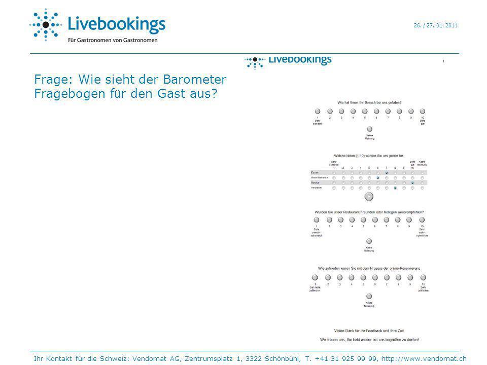 26. / 27. 01. 2011 Frage: Wie sieht der Barometer Fragebogen f ü r den Gast aus? Ihr Kontakt für die Schweiz: Vendomat AG, Zentrumsplatz 1, 3322 Schön
