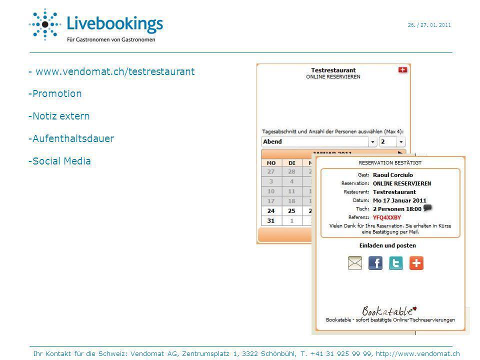26. / 27. 01. 2011 - www.vendomat.ch/testrestaurant -Promotion -Notiz extern -Aufenthaltsdauer -Social Media Ihr Kontakt für die Schweiz: Vendomat AG,