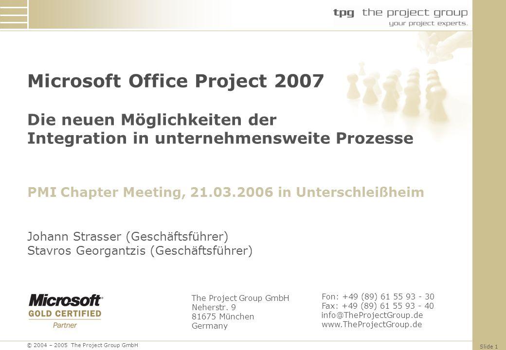 © 2004 – 2005 The Project Group GmbH Slide 1 Microsoft Office Project 2007Die neuen Möglichkeiten derIntegration in unternehmensweite ProzessePMI Chapter Meeting, 21.03.2006 in UnterschleißheimJohann Strasser (Geschäftsführer)Stavros Georgantzis (Geschäftsführer) The Project Group GmbH Neherstr.