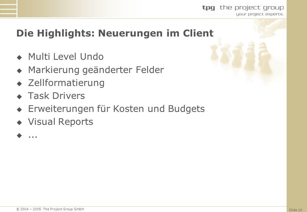© 2004 – 2005 The Project Group GmbH Slide 10 Die Highlights: Neuerungen im Client Multi Level Undo Markierung geänderter Felder Zellformatierung Task Drivers Erweiterungen für Kosten und Budgets Visual Reports...