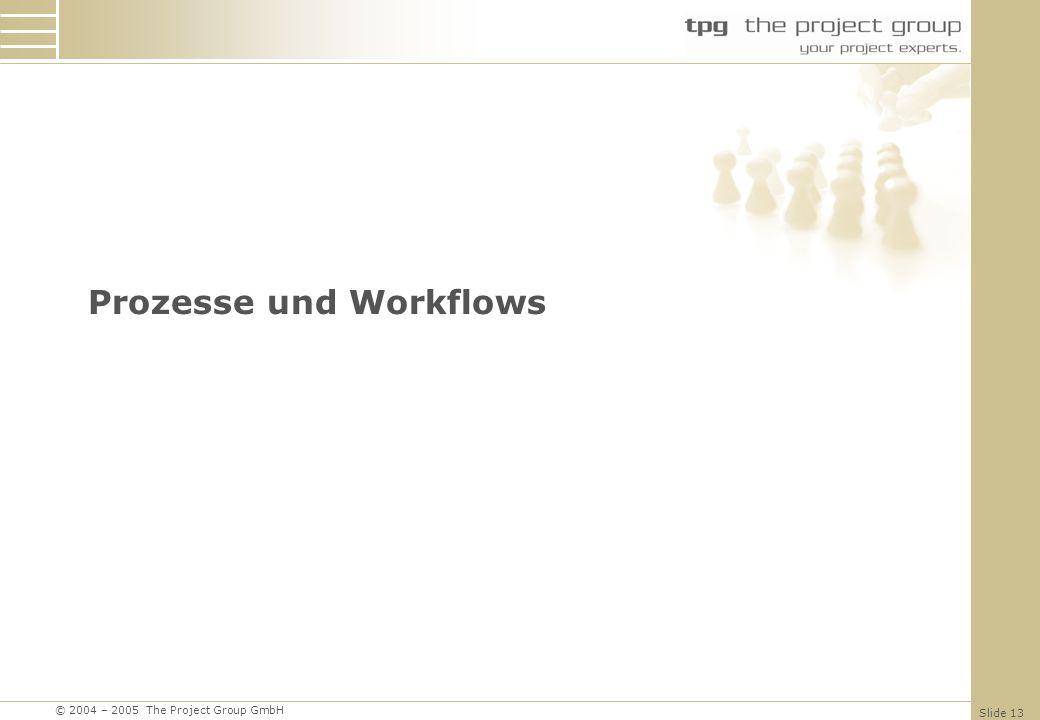 © 2004 – 2005 The Project Group GmbH Slide 13 Prozesse und Workflows