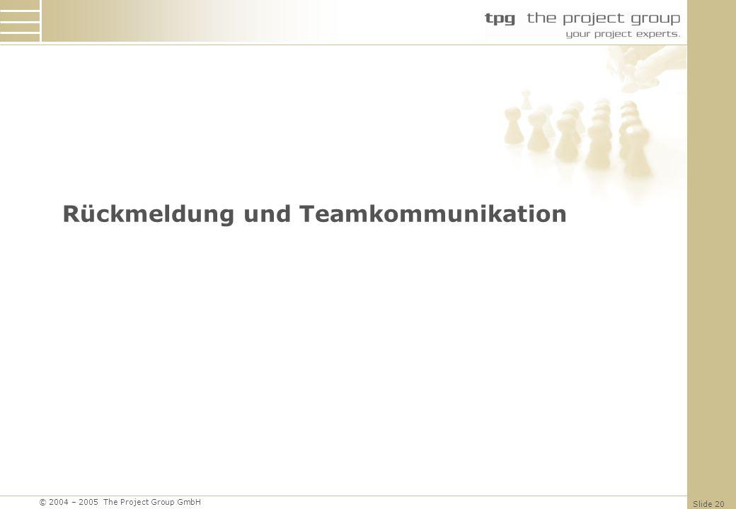 © 2004 – 2005 The Project Group GmbH Slide 20 Rückmeldung und Teamkommunikation