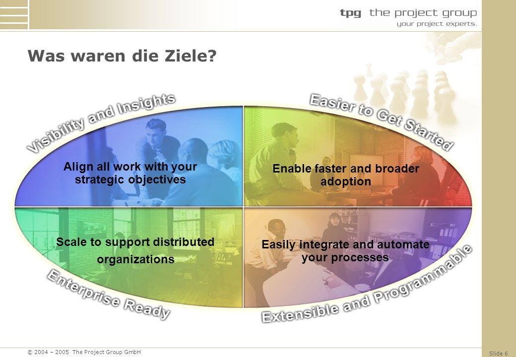 © 2004 – 2005 The Project Group GmbH Slide 6 Was waren die Ziele.