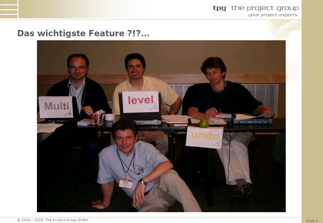 © 2004 – 2005 The Project Group GmbH Slide 9 Das wichtigste Feature ?!?…