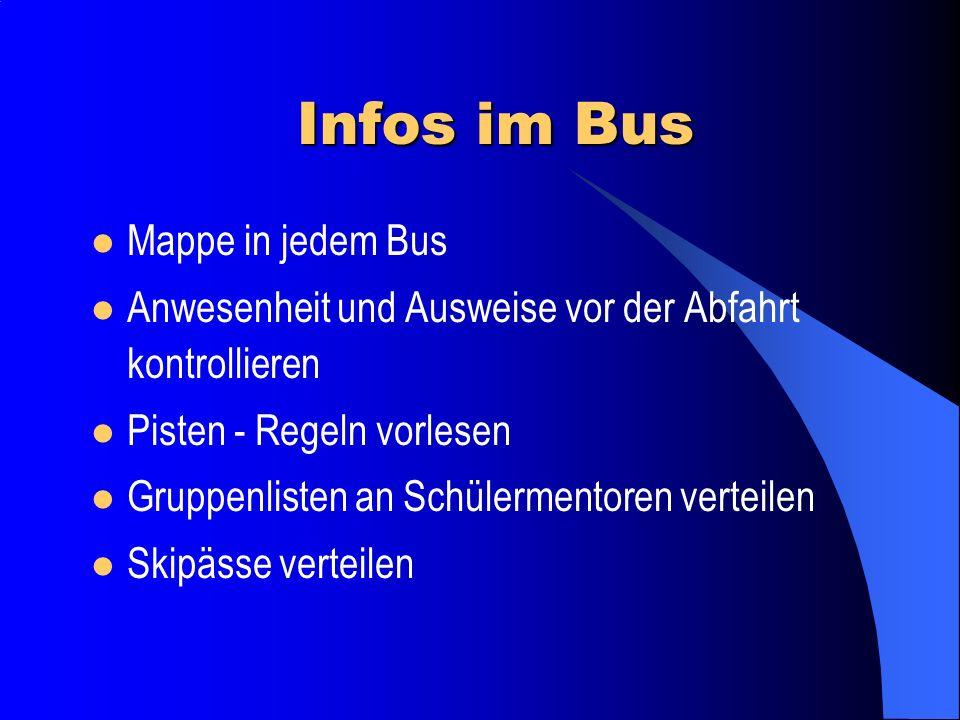 Buseinteilung Liste hängt an der Infowand und ist auf der Homepage verfügbar. Liste Bitte pünktlich sein und beim Beladen in Absprache mit Busfahrer h