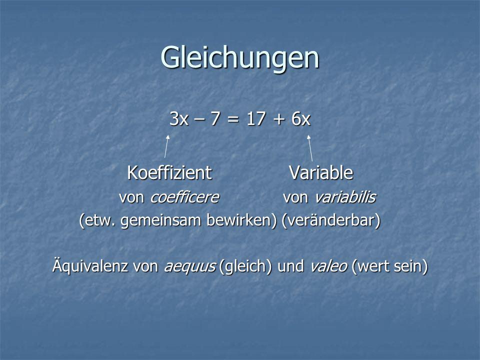 Gleichungen 3x – 7 = 17 + 6x Koeffizient Variable von coefficere von variabilis von coefficere von variabilis (etw. gemeinsam bewirken) (veränderbar)