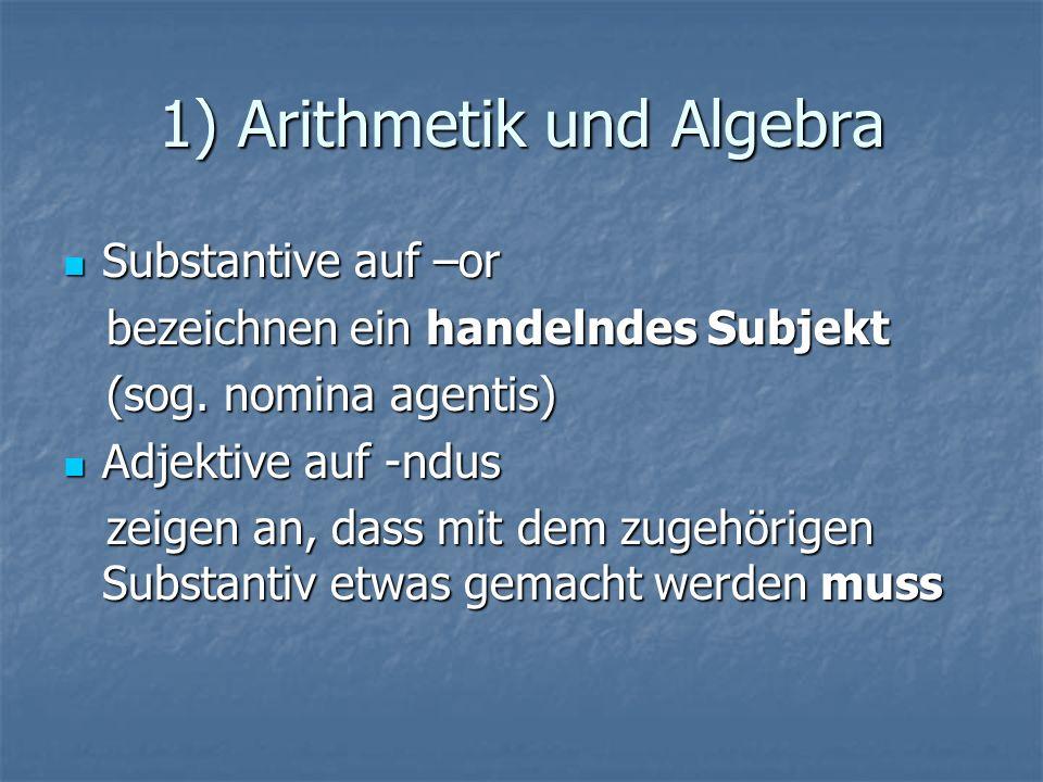 Die vier Grundrechnungsarten Addition – von addere (hinzufügen) Addition – von addere (hinzufügen) Subtraktion – von subtrahere (abziehen) Subtraktion – von subtrahere (abziehen) Multiplikation – von multiplicare (vermehren) Multiplikation – von multiplicare (vermehren) Division – von dividere (teilen) Division – von dividere (teilen)