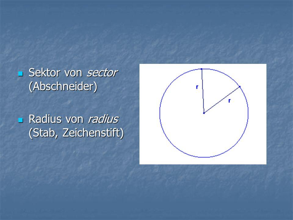 Sektor von sector (Abschneider) Sektor von sector (Abschneider) Radius von radius (Stab, Zeichenstift) Radius von radius (Stab, Zeichenstift)
