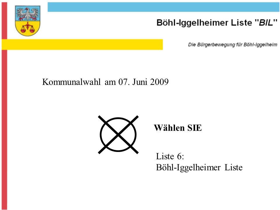 Kommunalwahl am 07. Juni 2009 Liste 6: Böhl-Iggelheimer Liste Wählen SIE