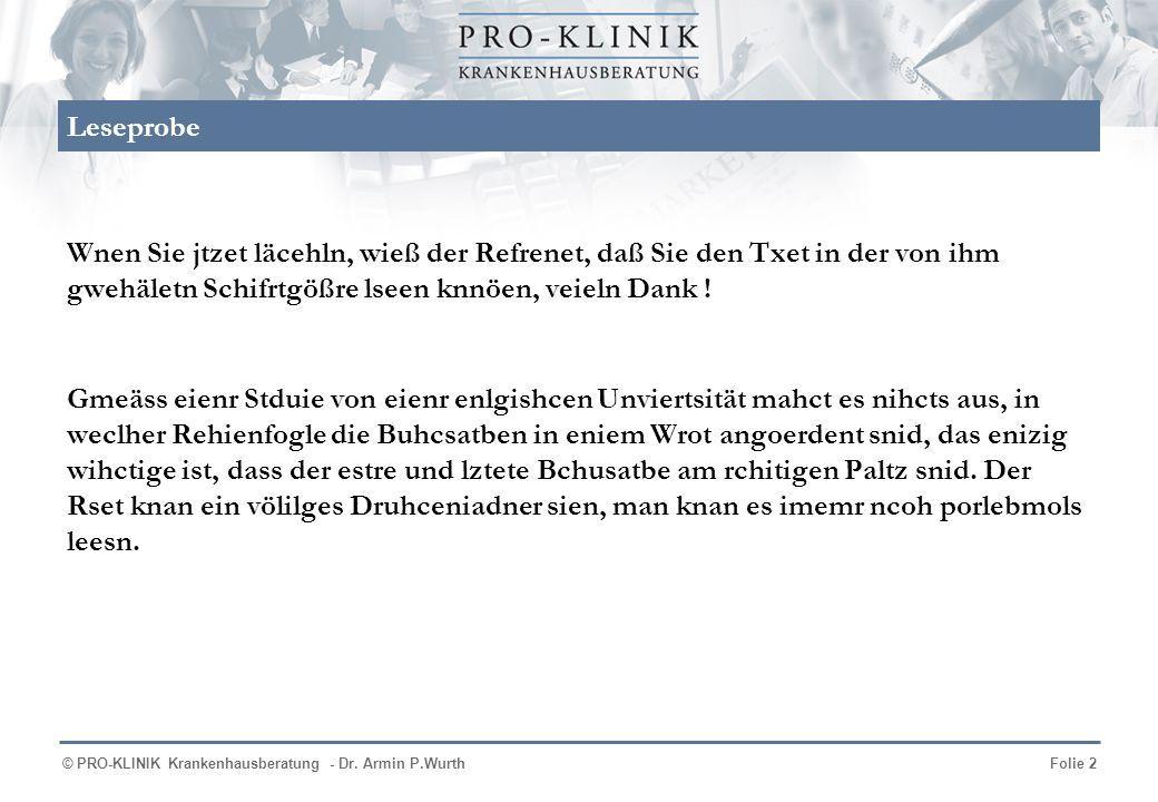 © PRO-KLINIK Krankenhausberatung - Dr. Armin P.WurthFolie 2 Leseprobe Wnen Sie jtzet läcehln, wieß der Refrenet, daß Sie den Txet in der von ihm gwehä