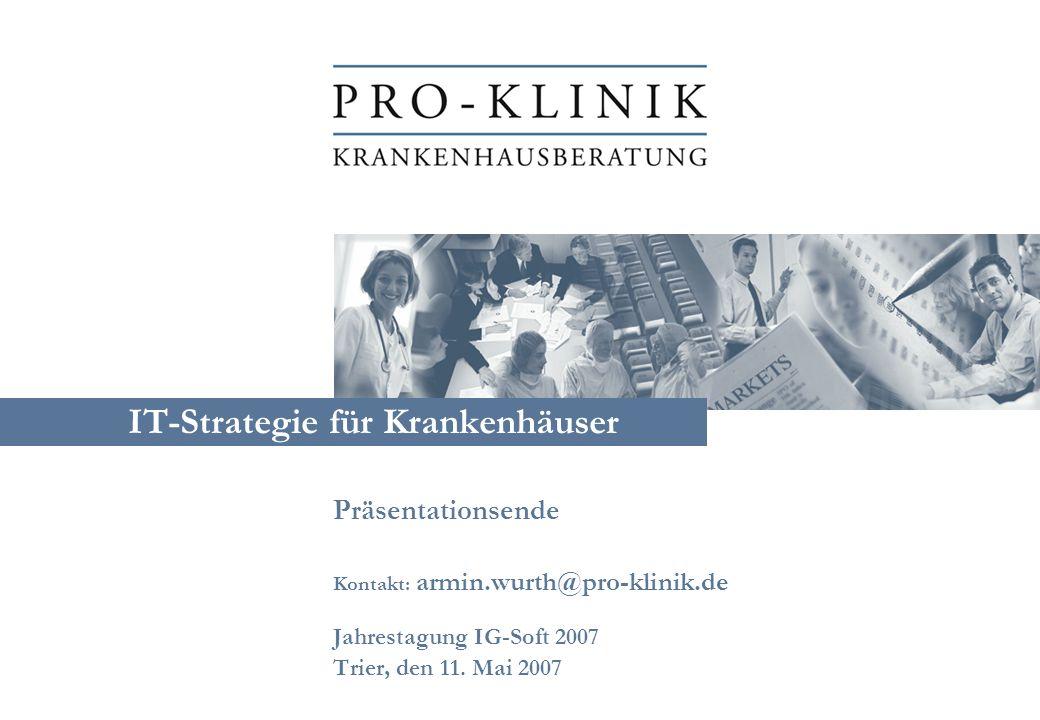 IT-Strategie für Krankenhäuser Präsentationsende Kontakt: armin.wurth@pro-klinik.de Jahrestagung IG-Soft 2007 Trier, den 11. Mai 2007
