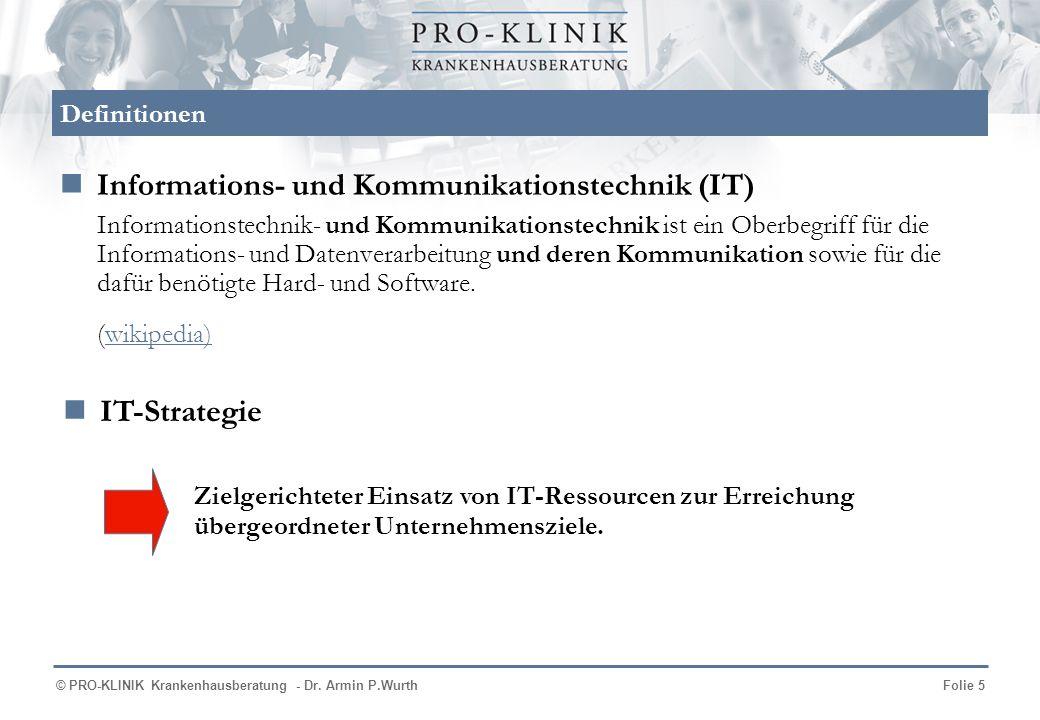 © PRO-KLINIK Krankenhausberatung - Dr. Armin P.WurthFolie 5 Definitionen Informations- und Kommunikationstechnik (IT) Informationstechnik- und Kommuni