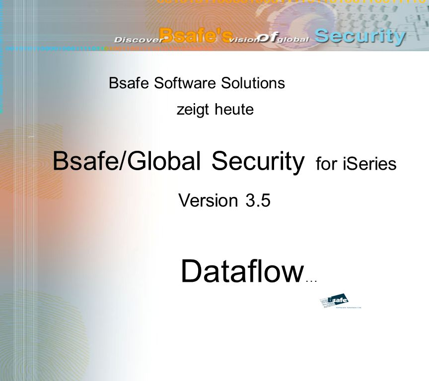 Bsafe Software Solutions zeigt heute Dataflow … Bsafe/Global Security for iSeries Version 3.5