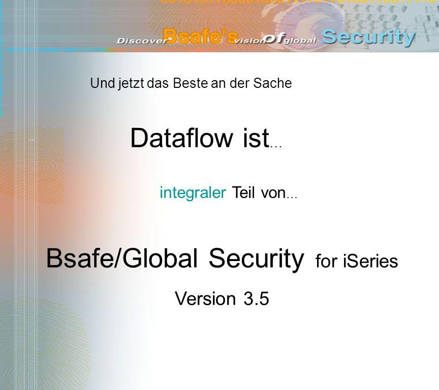 integraler Teil von … Dataflow ist … Und jetzt das Beste an der Sache Bsafe/Global Security for iSeries Version 3.5